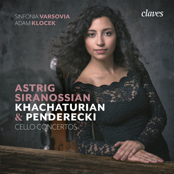 (2018) Khachaturian & Penderecki Cello Concertos - Astrig Siranossian, Cello / CD 1802 - Claves Records