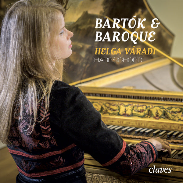 (2018) Bartók & Baroque - Helga Váradi, Harpsichord / CD 1807 - Claves Records