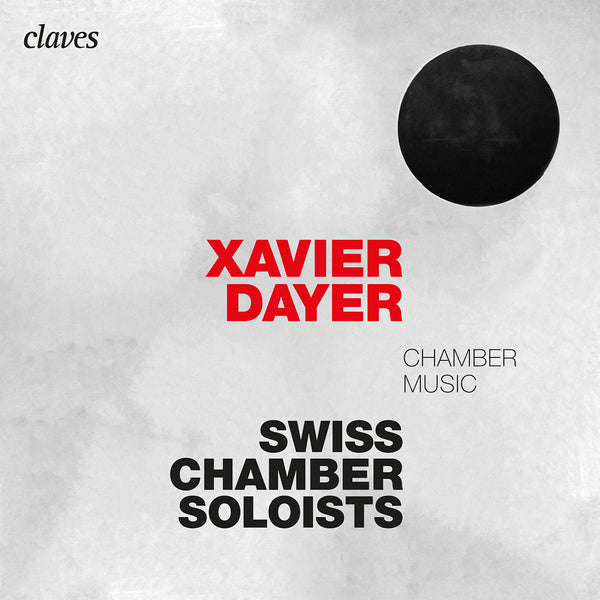 (2020) Xavier Dayer: Chamber Music / CD 3007 - Claves Records