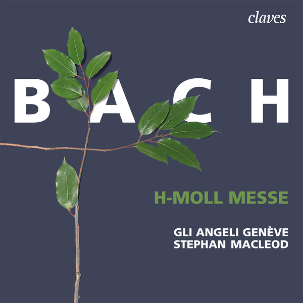 (2021) Bach: h-moll Messe, Gli Angeli Genève, Stephan Macleod / CD 3014/15 - Claves Records