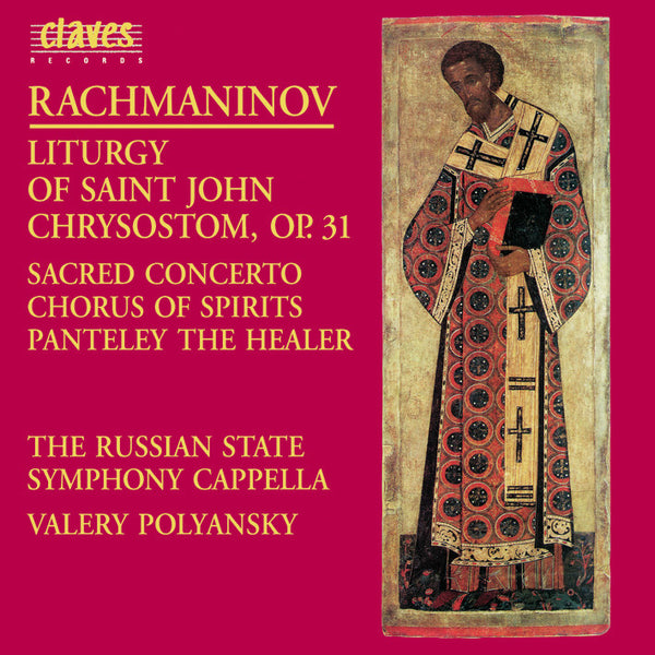 (1993) Rachmaninoff: Liturgy of St. John Chrysostom, Op. 31 - O Mother of God; Vigilantly Praying - Chorus of Spirit - Panteley the Healer / CD 9304-5 - Claves Records