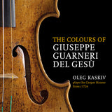 (2018) The colours of Giuseppe Guarneri del Gesù, Oleg Kaskiv plays the Caspar Hauser from c. 1724, Ysaÿe Six Sonatas for Solo Violin Op. 27