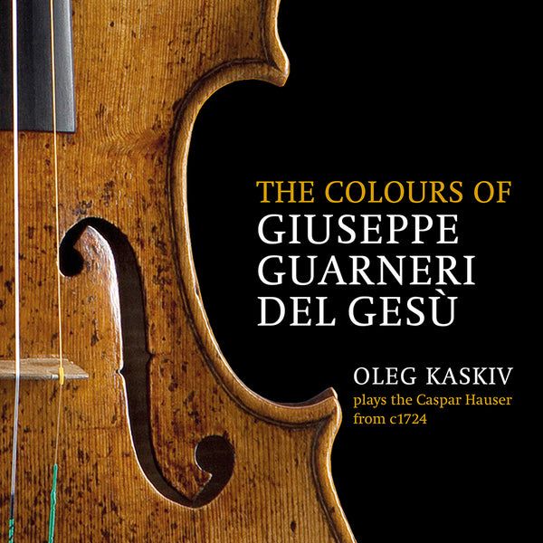 (2018) The colours of Giuseppe Guarneri del Gesù, Oleg Kaskiv plays the Caspar Hauser from c. 1724, Ysaÿe Six Sonatas for Solo Violin Op. 27 / DO 1832 - Claves Records