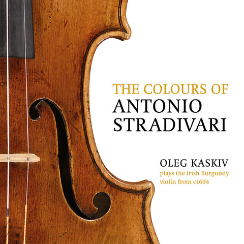 (2018) The Colours of Antonio Stradivari, Oleg Kaskiv Plays the Irish Burgundy from c. 1694. Beethoven: Concerto for Violin, Op. 61 - DO 1831