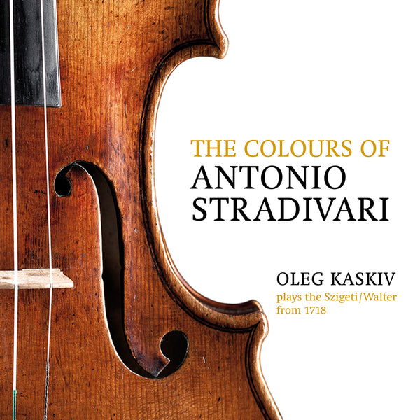 (2018) The Colours of Antonio Stradivari, Oleg Kaskiv Plays the Szigeti/Walter from 1718 / DO 1830 - Claves Records