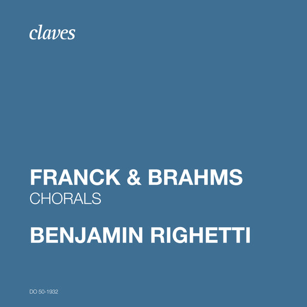 (2019) Franck & Brahms: Chorals / DO 1932 - Claves Records