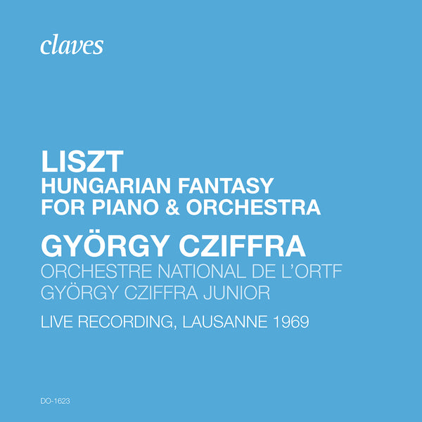 (2020) Liszt: Fantasy on Hungarian Themes, S. 123 (Live Recording, Lausanne 1969) / DO 1623 - Claves Records