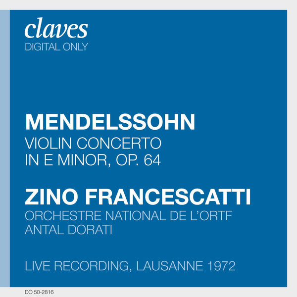 (2008) Mendelssohn: Violin Concerto in E Minor, Op. 64 (Live Recording, Lausanne 1972) / DO 2816 - Claves Records