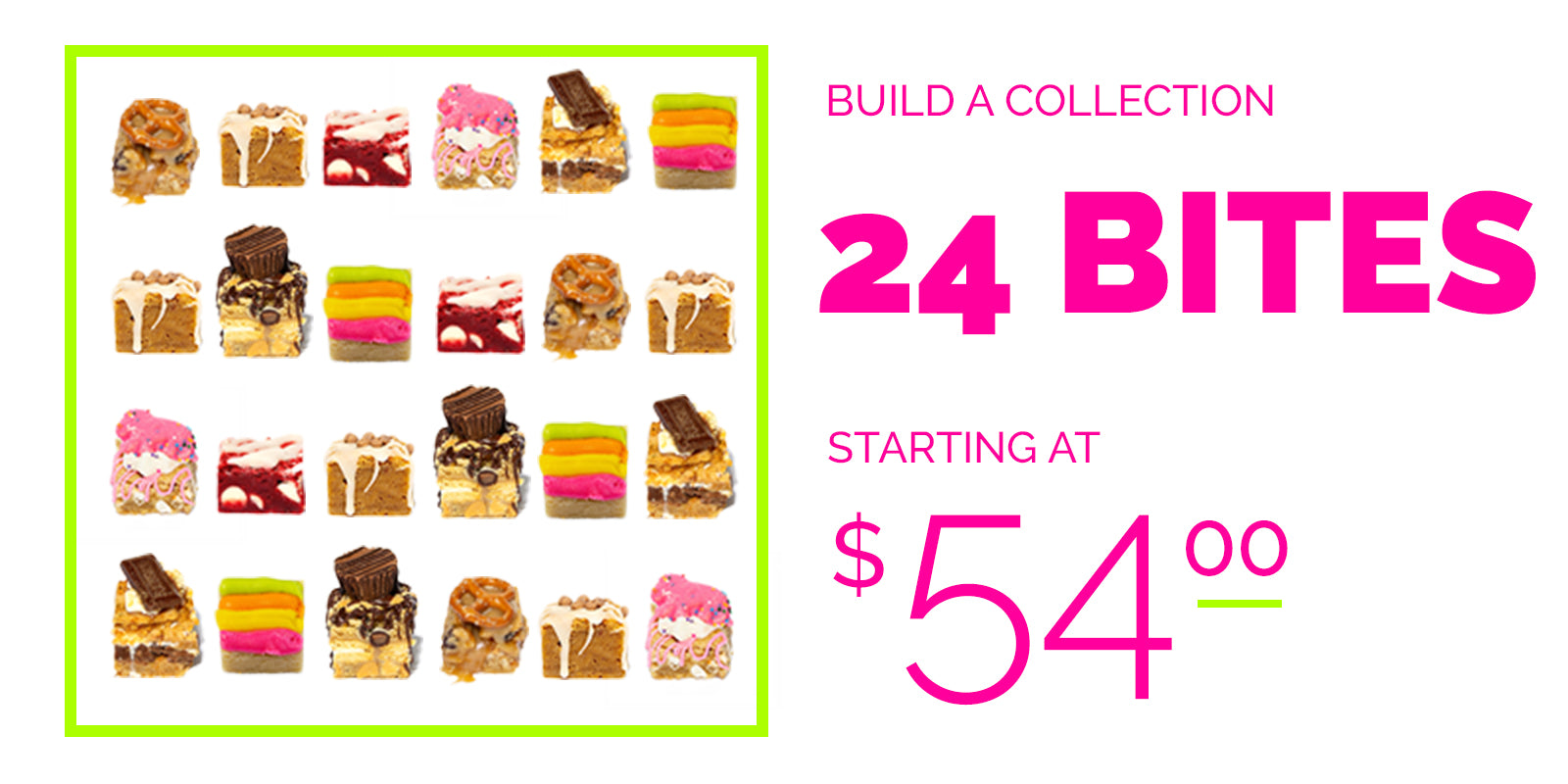 build a collection 24 bites starting at $54