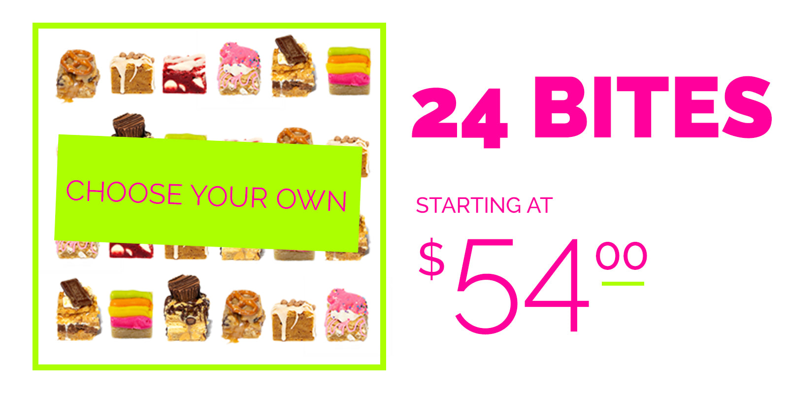 choose your own bites starting at $54