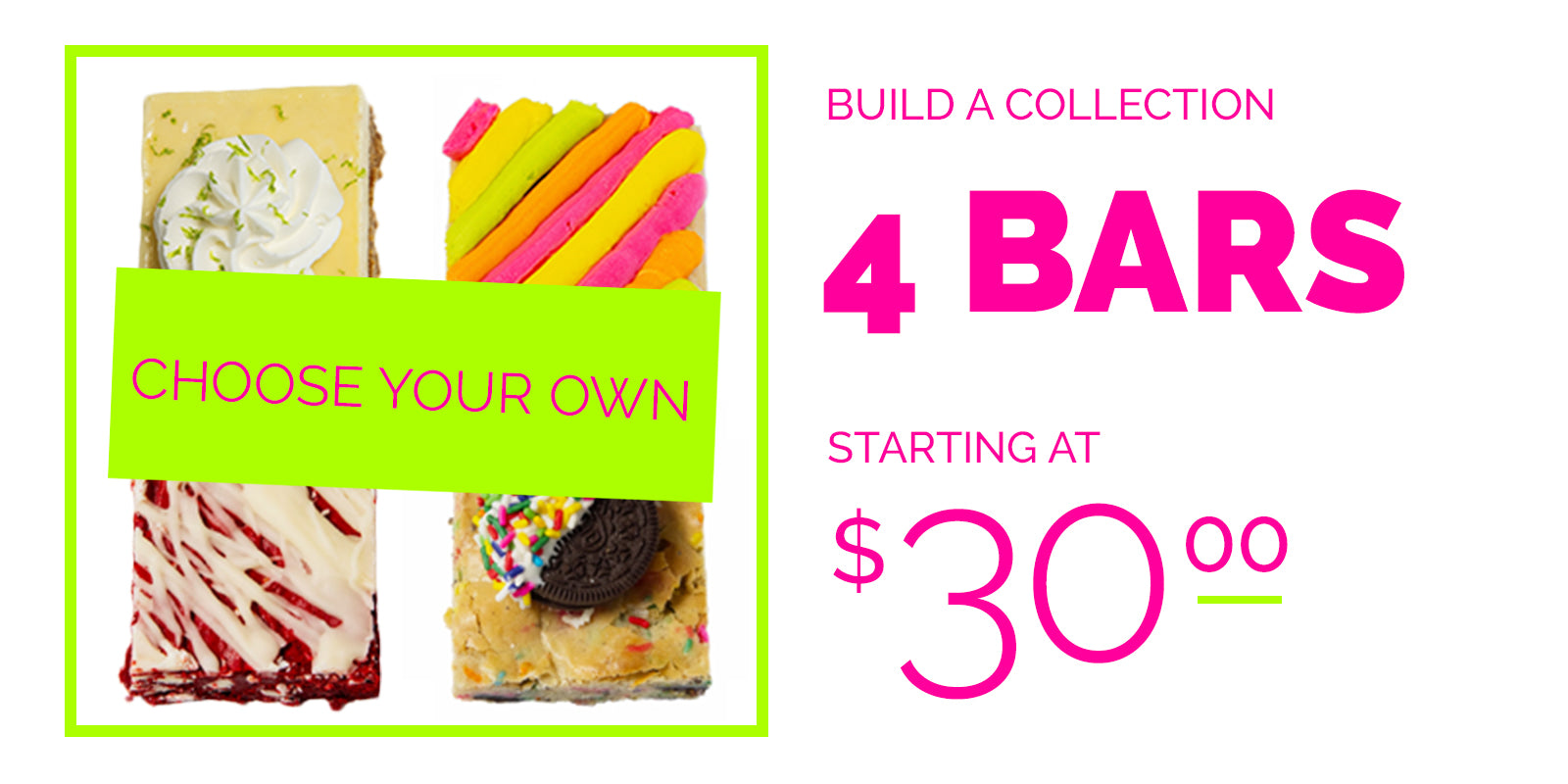 Choose your own 4 bars starting at $30