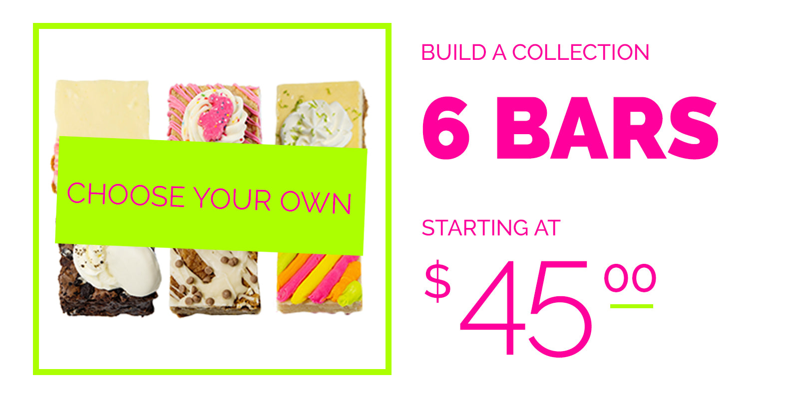 Choose your own, 6 bars starting at $30