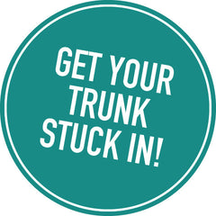 Get your trunk stuck in!