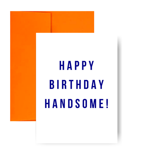 Happy Birthday Handsome! Greeting Card