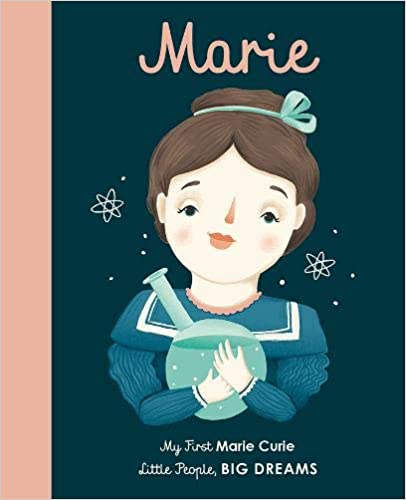 Marie Curie (Little People, Big Dreams 6) by Isabel Sanchez Vegara