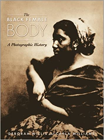 The Black Female Body: A Photographic History by Deborah Willis