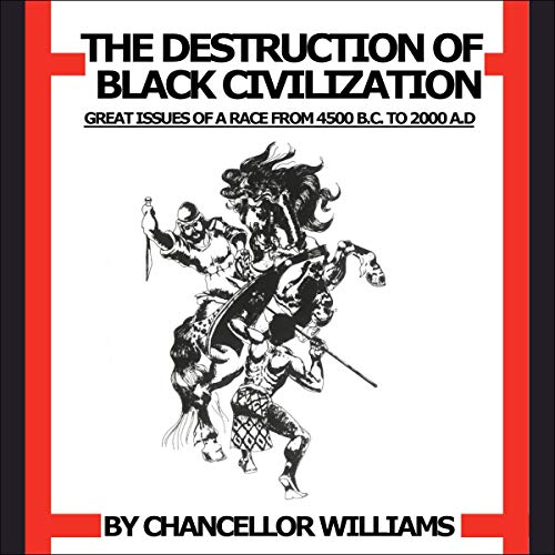 Destruction of Black Civilization: Great Issues of a Race from 4500 B.C. to 2000 A.D. by Chancellor Williams