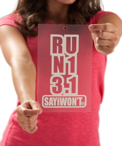 SAYiWON'T Run 13.1 Vertical Die Cut Decal - White