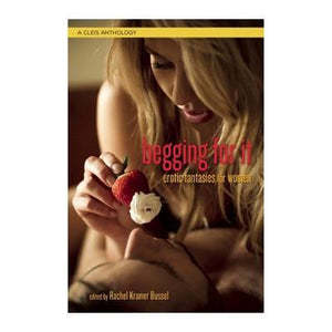 Begging for It: Erotic Stories for Women Books & Games > Erotica Cleis Press