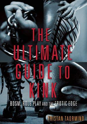 The Ultimate Guide to Kink, edited by Tristan Taormino Books & Games > Instructional Books Frisky Business Boutique