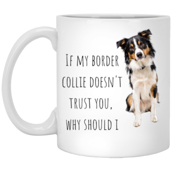If My Border Collie Doesn't Trust You, Why Should I, Mug