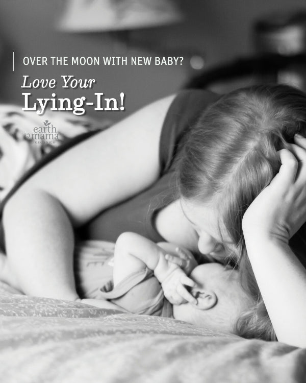 Over the Moon with New Baby? Love Your Lying-In! - Earth Mama Blog