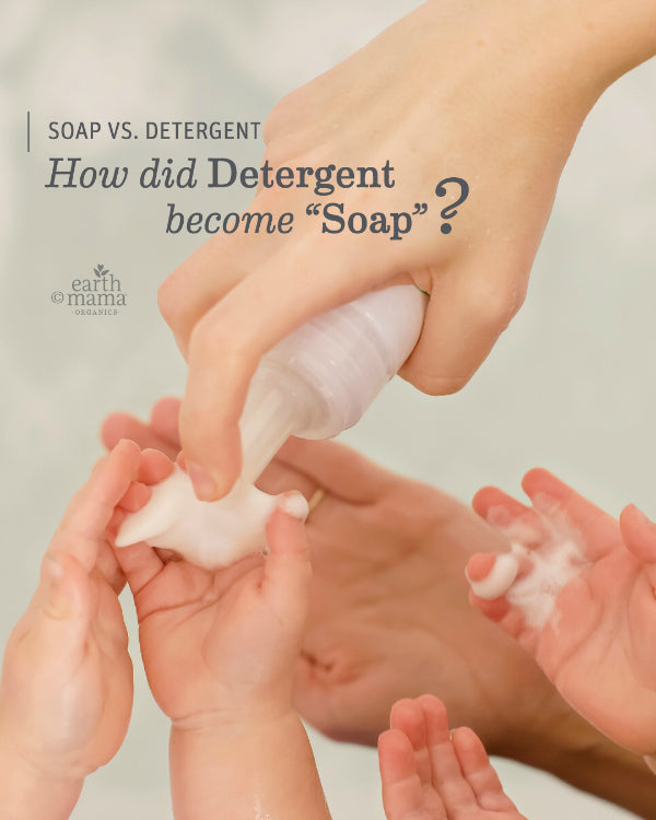 """Soap vs Detergent: How did Detergent become """"Soap?"""" - Earth Mama Blog"""