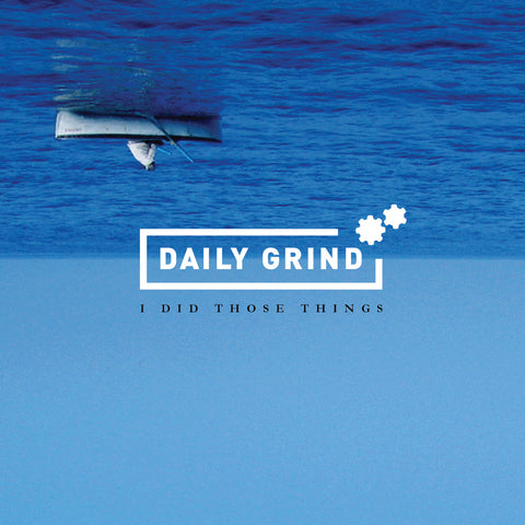 "Daily Grind - ""I Did Those Things"""