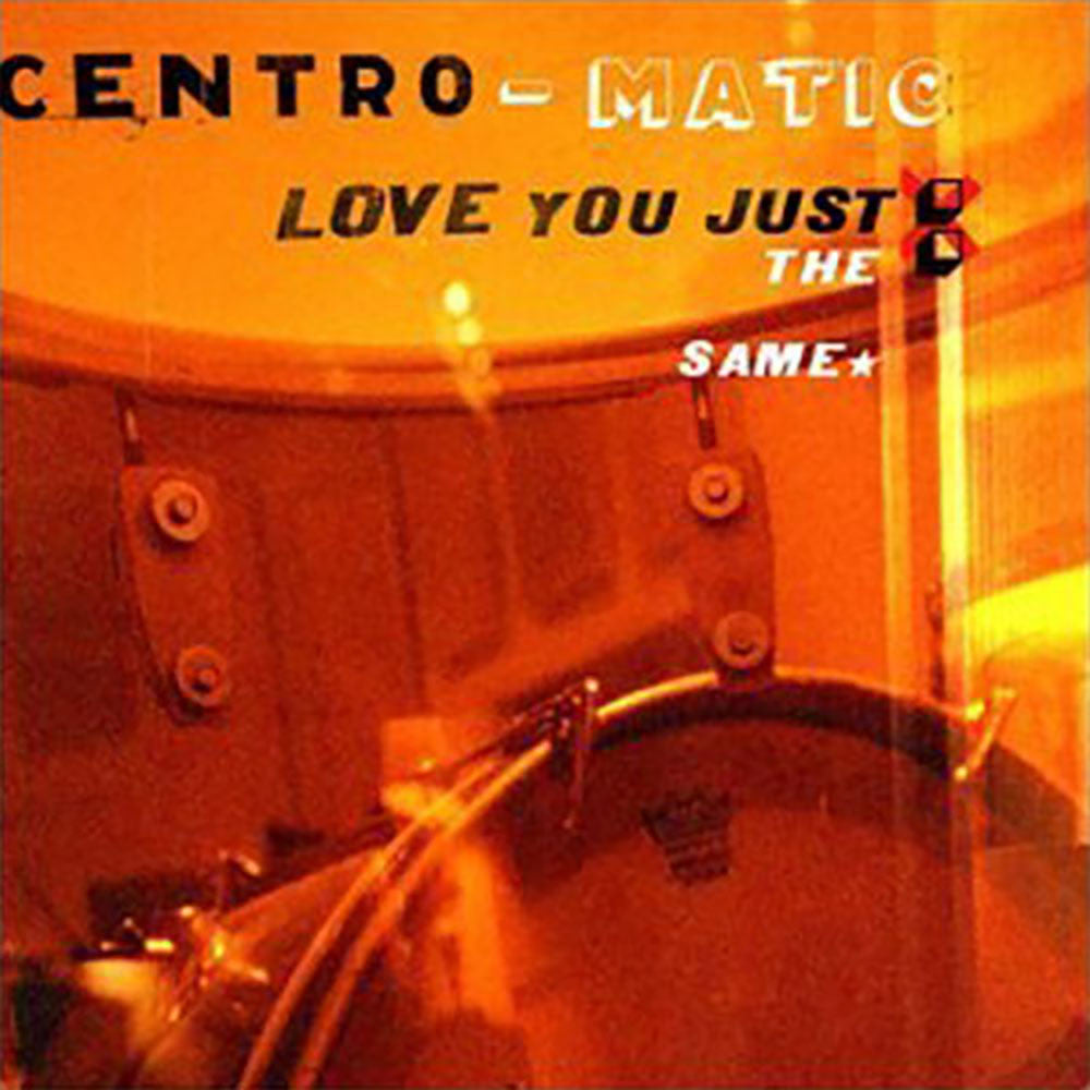 "Centro-Matic - ""Love You Just the Same"""