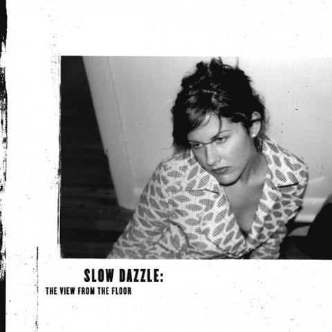 "Slow Dazzle - ""The View from the Floor"""