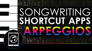 Songwriting Shortcut Apps - Arpeggios