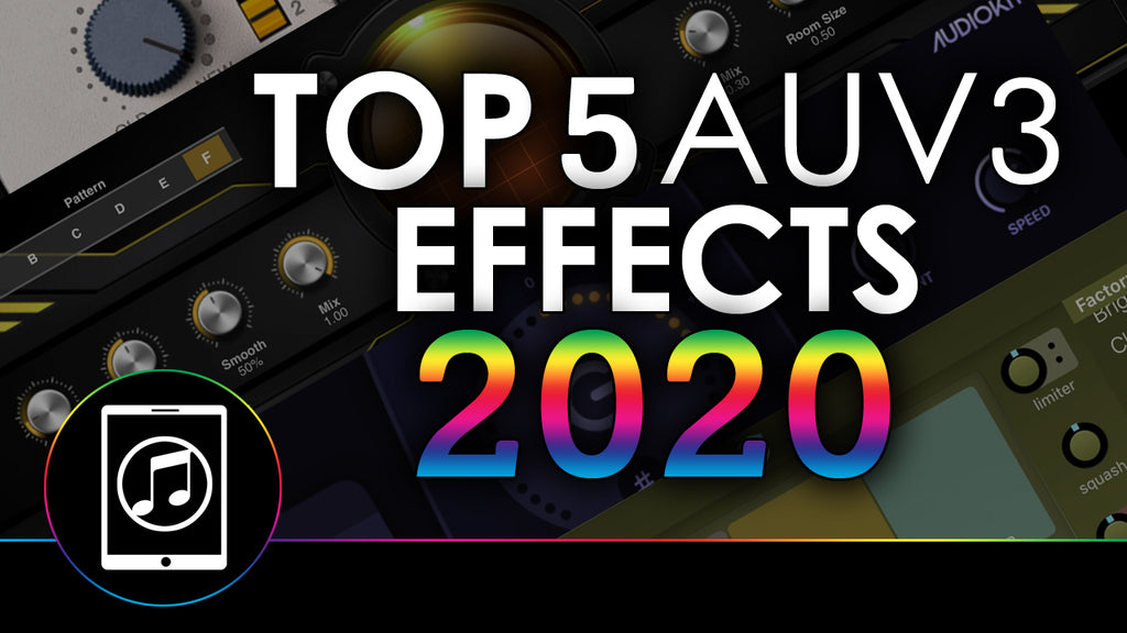 Top 5 AUv3 Effect Plugins of 2020