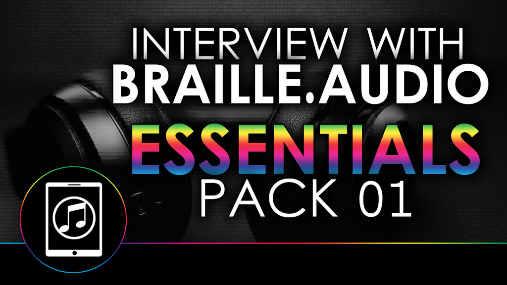 Interview With Braille Audio - Essentials Pack 01