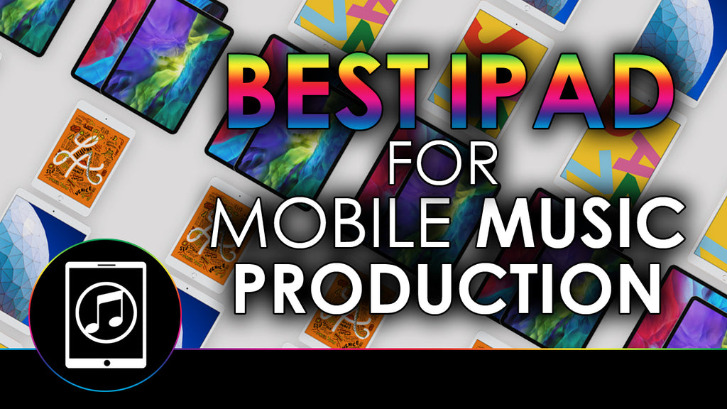 Best iPad For Mobile Music Production 2018-2020