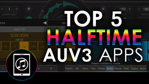 Top 5 Best AUv3 HalfTime Apps With Demos