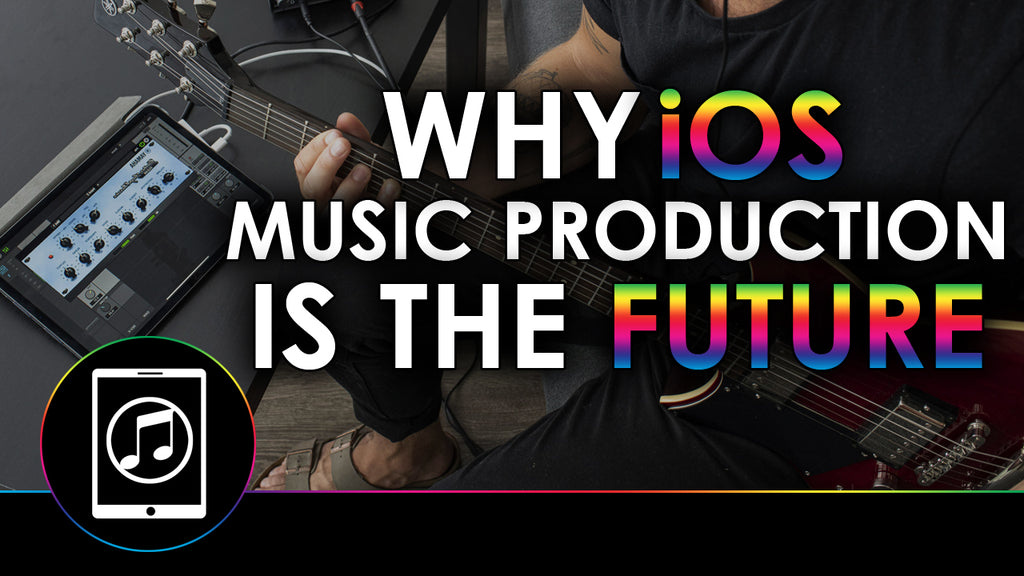 5 Reasons Why iOS Music Production Is The Future