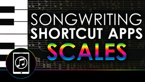 Songwriting Shortcut Apps: Scales