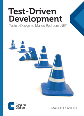 Test-Driven Development: Teste e Design no Mundo Real com .NET