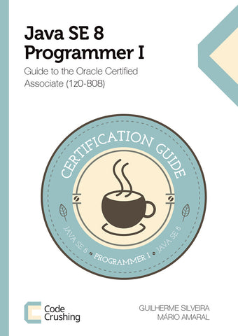Java SE 8 Programmer I: Guide to the Oracle Certified Associate