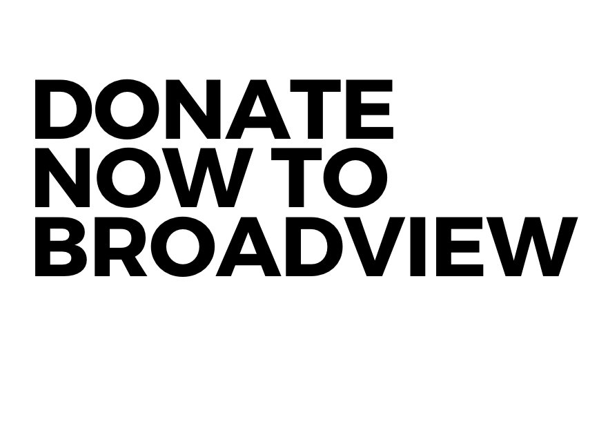 DONATE NOW TO BROADVIEW