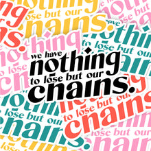 Load image into Gallery viewer, Nothing to Lose But Our Chains - Sticker