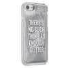 iPhone 7 GlitterShield - There's No Such Thing as Enough Glitter