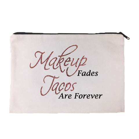 Makeup Fades Tacos are Forever Cosmetic Bag
