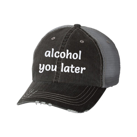Alcohol You Later Distressed Ladies Trucker Hat