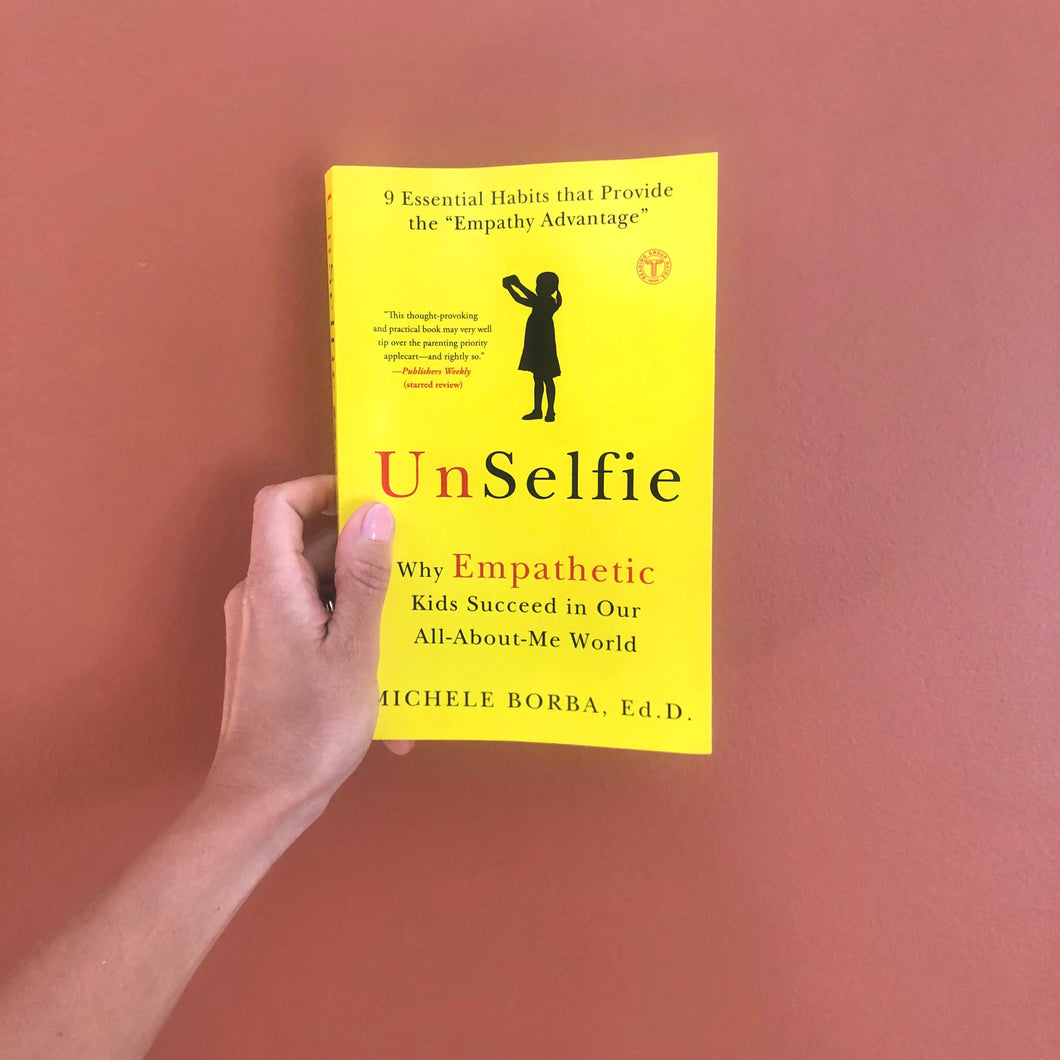 Unselfie: Why Empathetic Kids Succeed in Our All-About-Me World by Michele Borba
