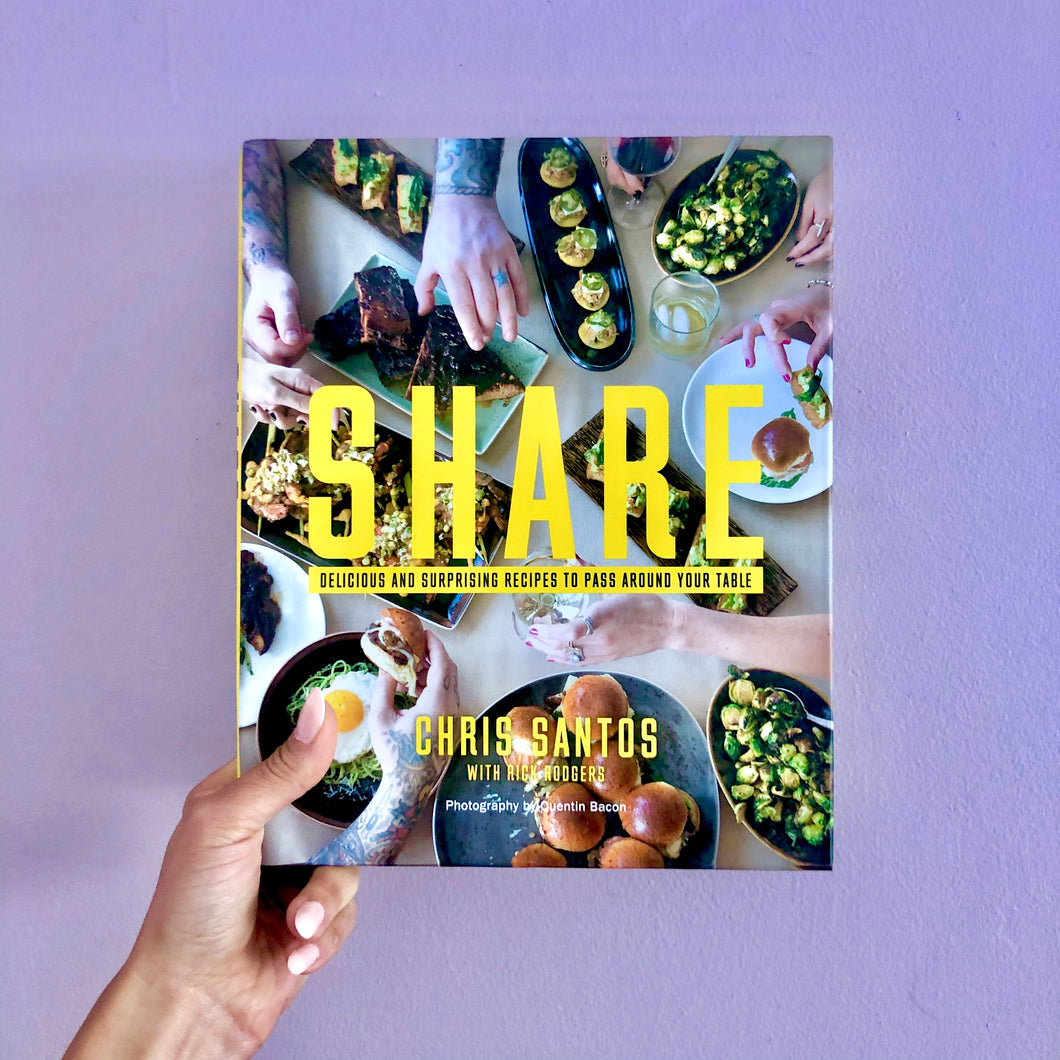 Share: Delicious & Surprising Recipes to Pass Around Your Table by Chris Santos