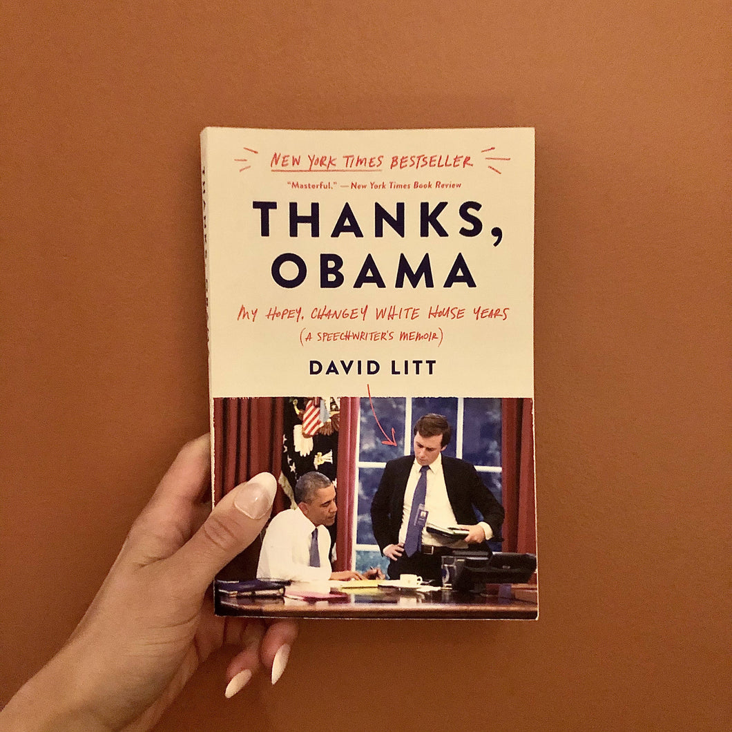 Thanks, Obama: My Hopey, Changey White House Years (A Speechwriter's Memoir) by David Litt