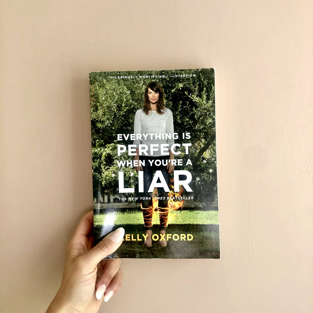 Everything is Perfect When Your a Liar by Kelly Oxford