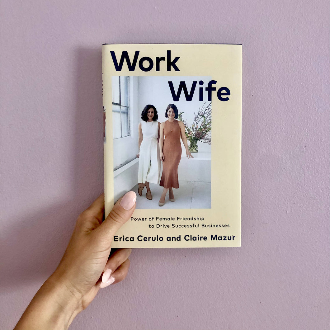 Work Wife: The Power of Female Friendship to Drive Successful Businesses by Erica Cerulo & Claire Mazur