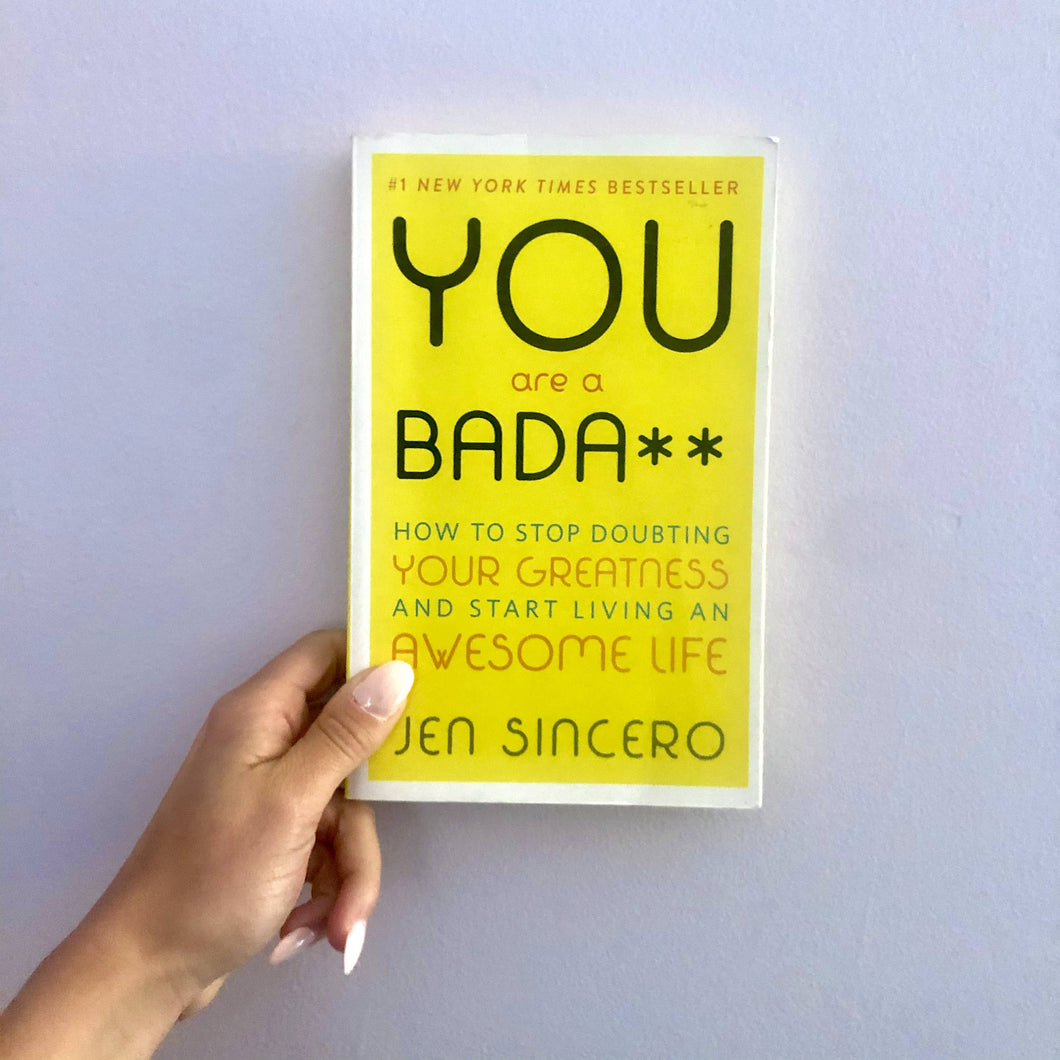 You are a Badass: How to Stop Doubting Your Greatness & Start Living an Awesome Life by Jen Sincero